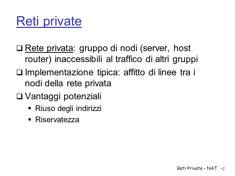Reti private Rete privata: gruppo di nodi (server, host router) inaccessibili al traffico di altri gruppi.