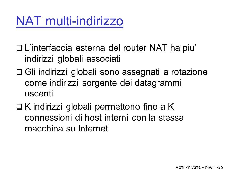 NAT multi-indirizzo L'interfaccia esterna del router NAT ha piu' indirizzi globali associati.