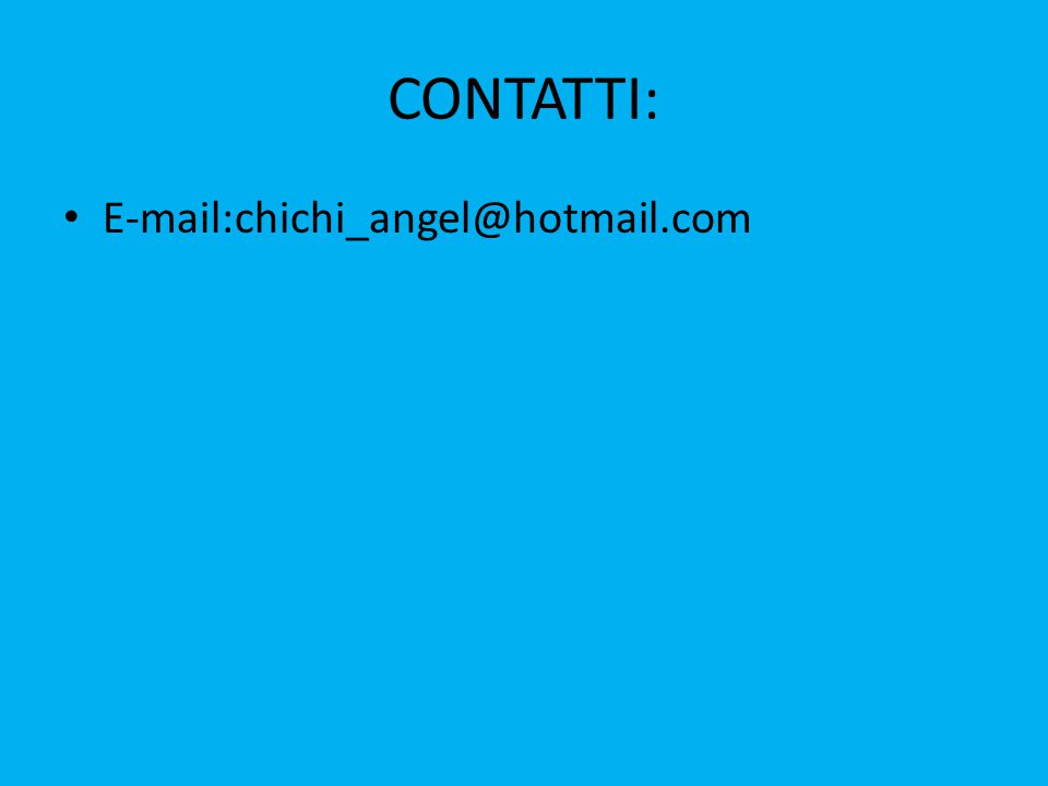 CONTATTI: E-mail:chichi_angel@hotmail.com