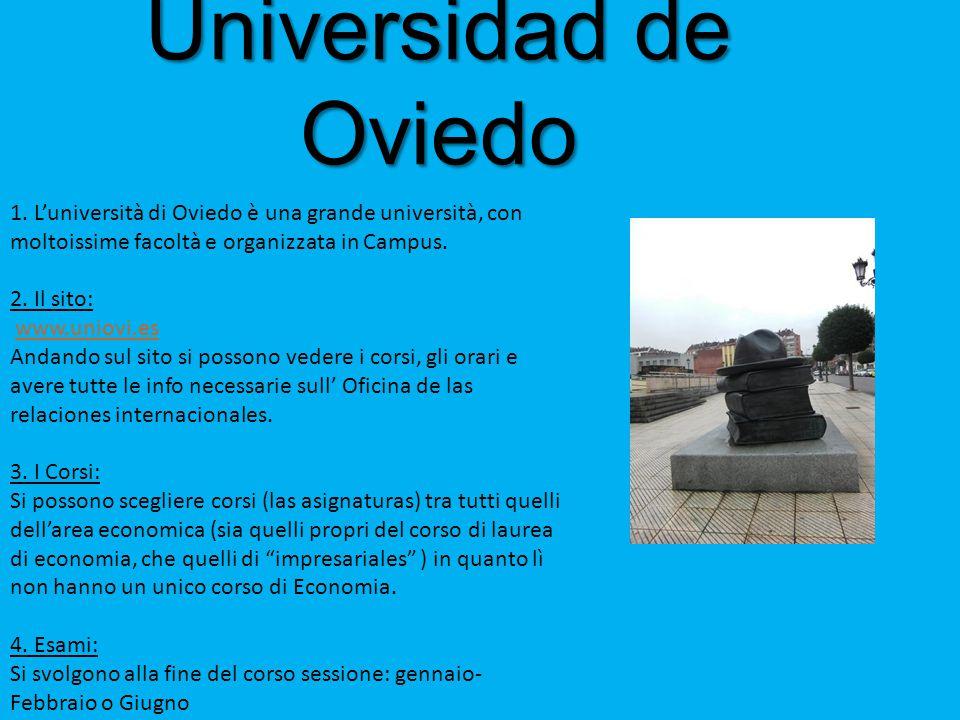 Universidad de Oviedo 1. L'università di Oviedo è una grande università, con moltoissime facoltà e organizzata in Campus.