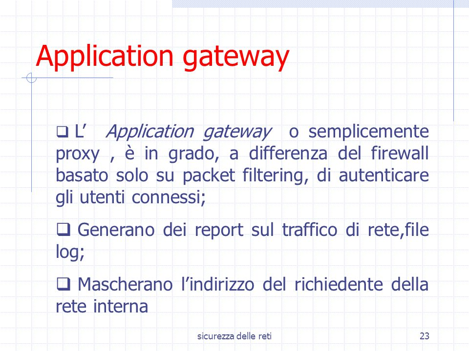 Application gateway Generano dei report sul traffico di rete,file log;