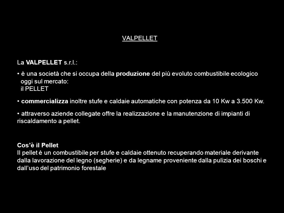 VALPELLET La VALPELLET s.r.l.: è una società che si occupa della produzione del più evoluto combustibile ecologico.