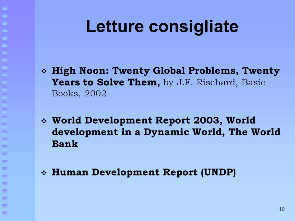 Letture consigliate High Noon: Twenty Global Problems, Twenty Years to Solve Them, by J.F. Rischard, Basic Books, 2002.