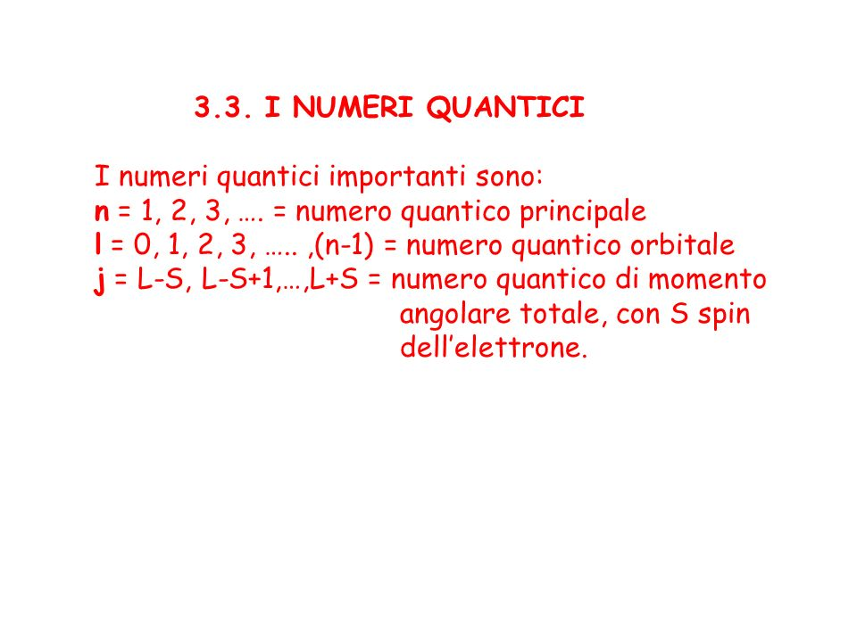 3.3. I NUMERI QUANTICI I numeri quantici importanti sono: n = 1, 2, 3, …. = numero quantico principale.
