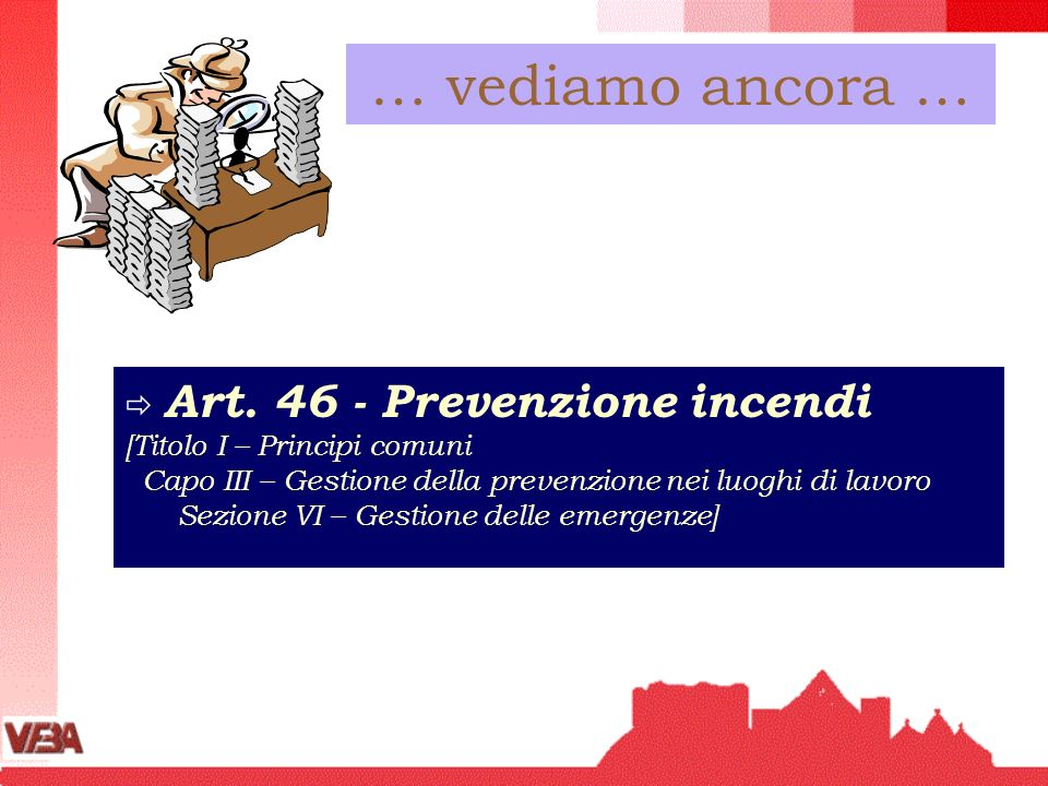 … vediamo ancora … Art. 46 - Prevenzione incendi
