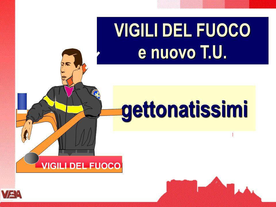 VIGILI DEL FUOCO e nuovo T.U. VIGILI DEL FUOCO gettonatissimi