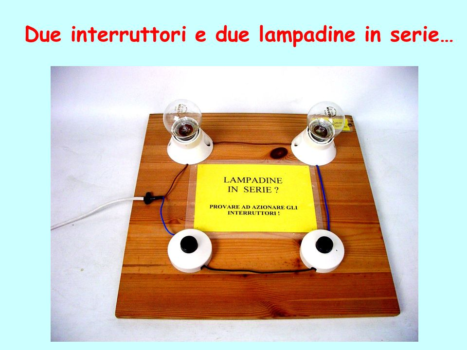 Due interruttori e due lampadine in serie…