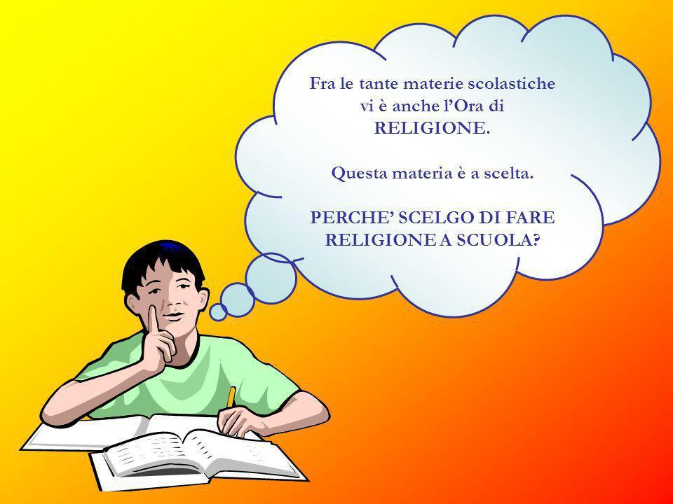Fra le tante materie scolastiche vi è anche l'Ora di RELIGIONE.