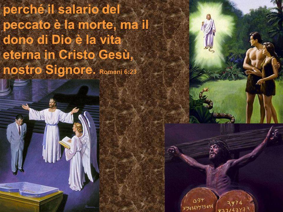 perché il salario del peccato è la morte, ma il dono di Dio è la vita eterna in Cristo Gesù, nostro Signore.