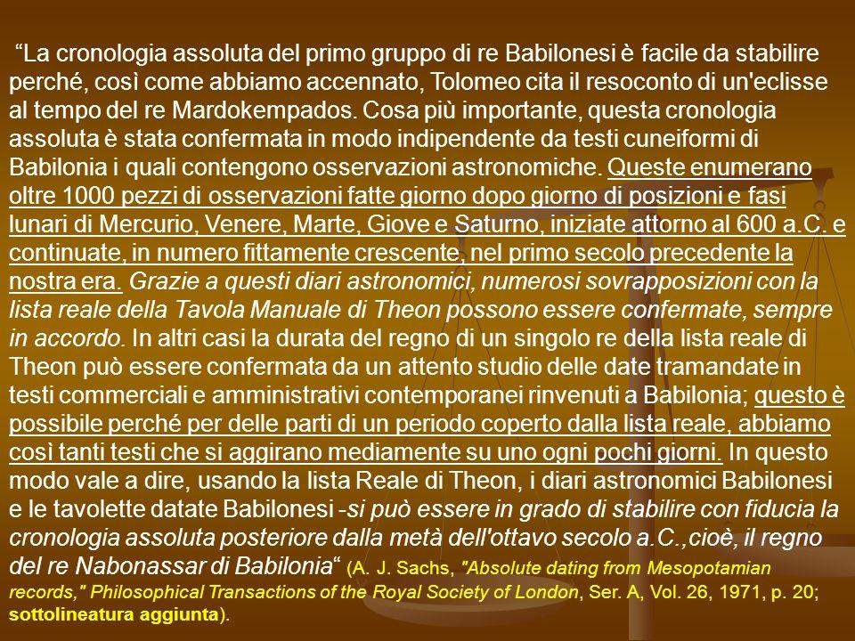 La cronologia assoluta del primo gruppo di re Babilonesi è facile da stabilire perché, così come abbiamo accennato, Tolomeo cita il resoconto di un eclisse al tempo del re Mardokempados.