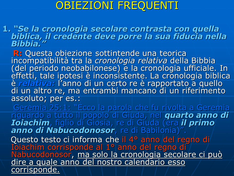 OBIEZIONI FREQUENTI 1. Se la cronologia secolare contrasta con quella biblica, il credente deve porre la sua fiducia nella Bibbia.
