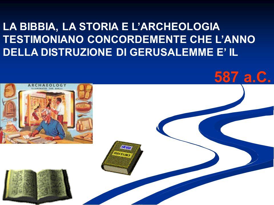 LA BIBBIA, LA STORIA E L'ARCHEOLOGIA TESTIMONIANO CONCORDEMENTE CHE L'ANNO DELLA DISTRUZIONE DI GERUSALEMME E' IL