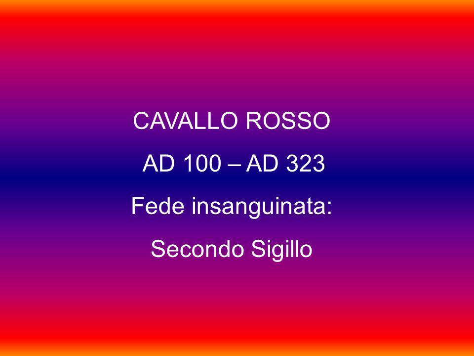 CAVALLO ROSSO AD 100 – AD 323 Fede insanguinata: Secondo Sigillo