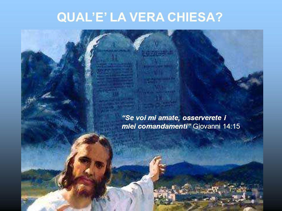 QUAL'E' LA VERA CHIESA Se voi mi amate, osserverete i miei comandamenti Giovanni 14:15