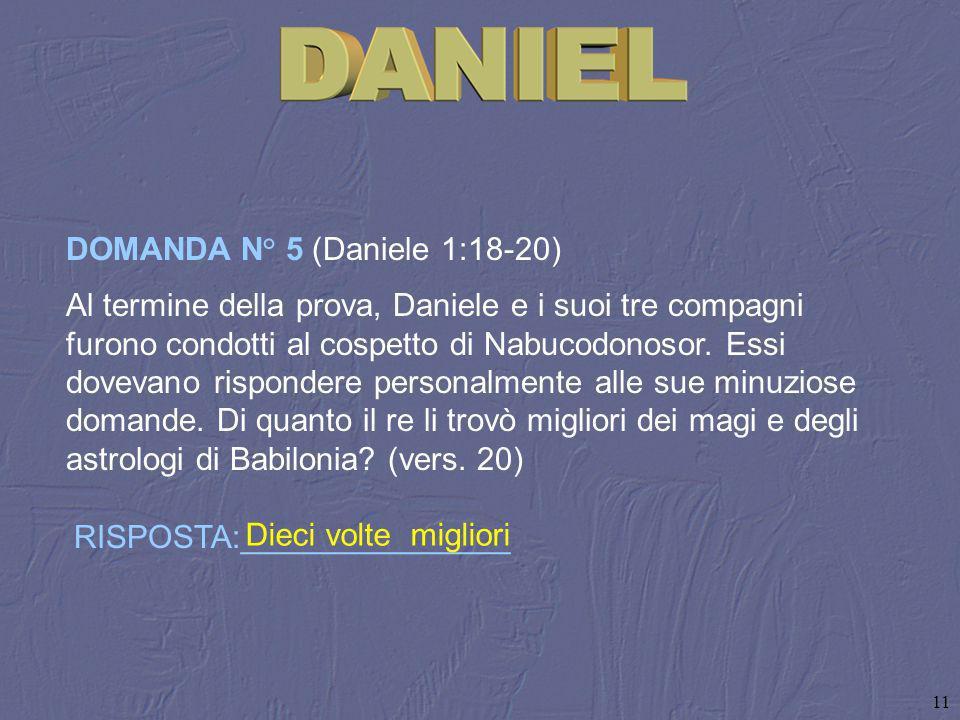 DOMANDA N° 5 (Daniele 1:18‑20)