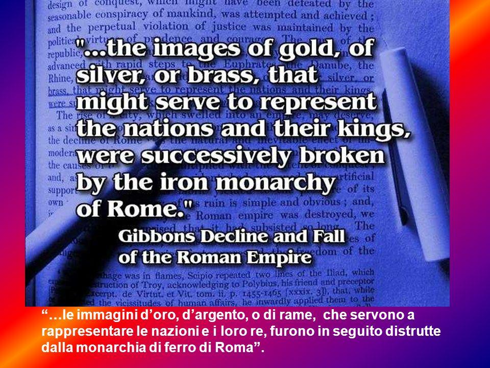 …le immagini d'oro, d'argento, o di rame, che servono a rappresentare le nazioni e i loro re, furono in seguito distrutte dalla monarchia di ferro di Roma .