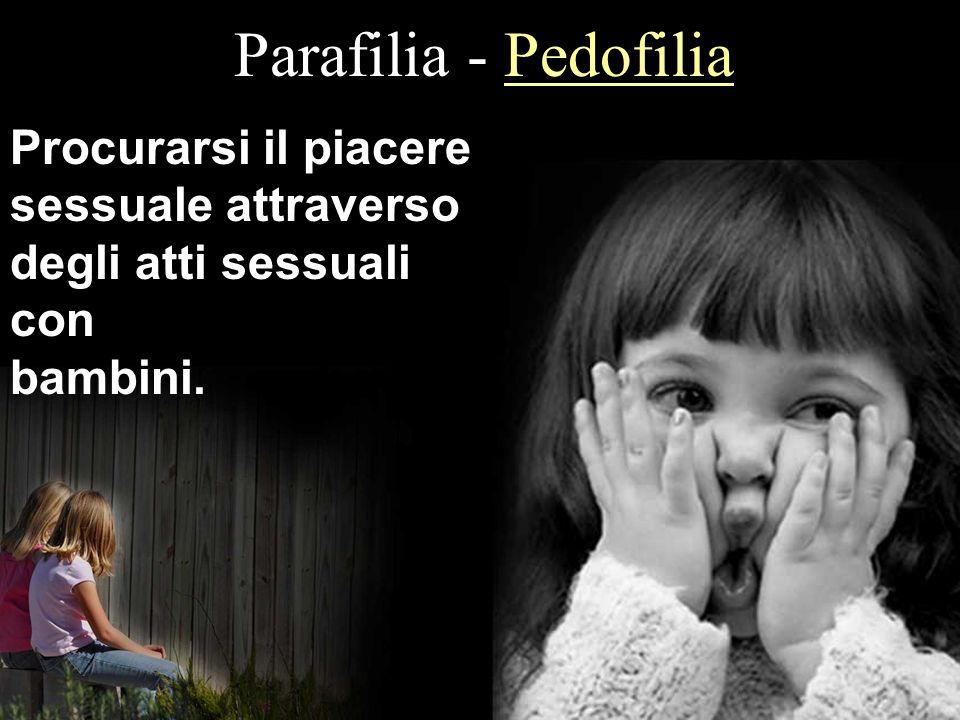 Parafilia - Pedofilia Procurarsi il piacere sessuale attraverso