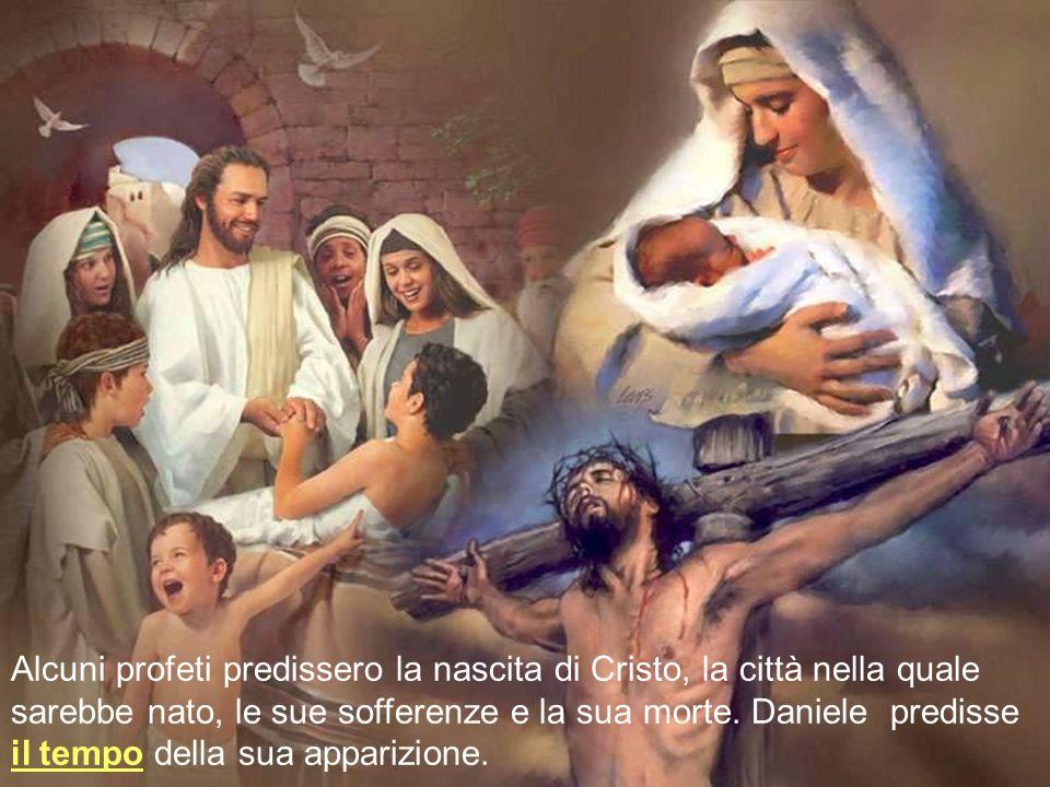 Alcuni profeti predissero la nascita di Cristo, la città nella quale sarebbe nato, le sue sofferenze e la sua morte.