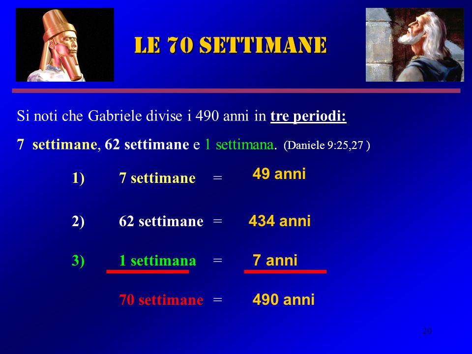 le 70 settimane Si noti che Gabriele divise i 490 anni in tre periodi: