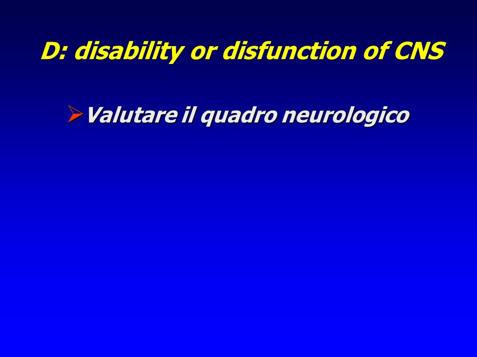 D: disability or disfunction of CNS