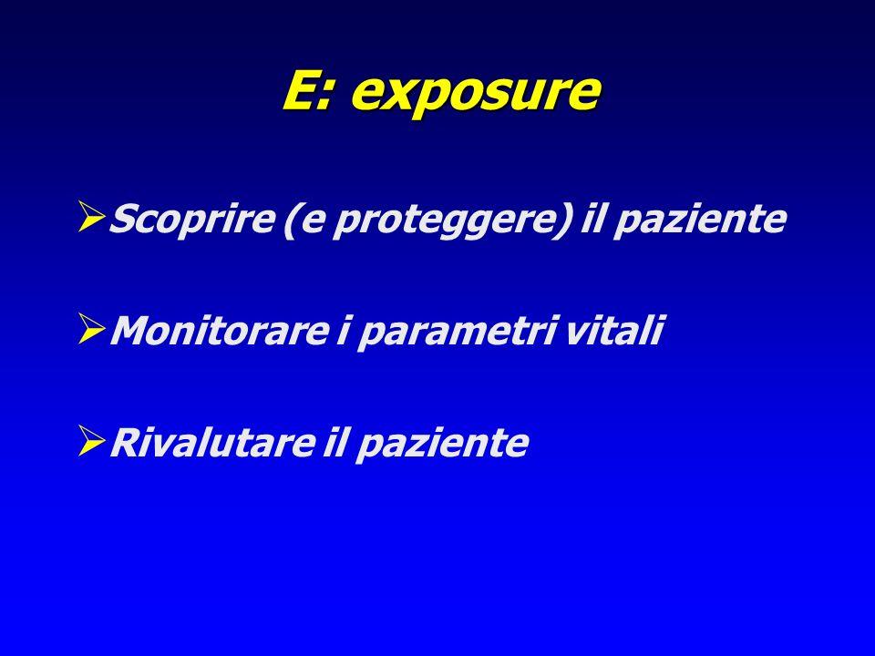 E: exposure Scoprire (e proteggere) il paziente