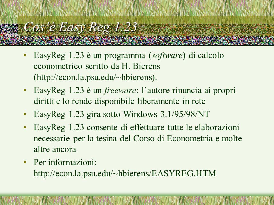 Cos'è Easy Reg 1.23 EasyReg 1.23 è un programma (software) di calcolo econometrico scritto da H. Bierens (http://econ.la.psu.edu/~hbierens).