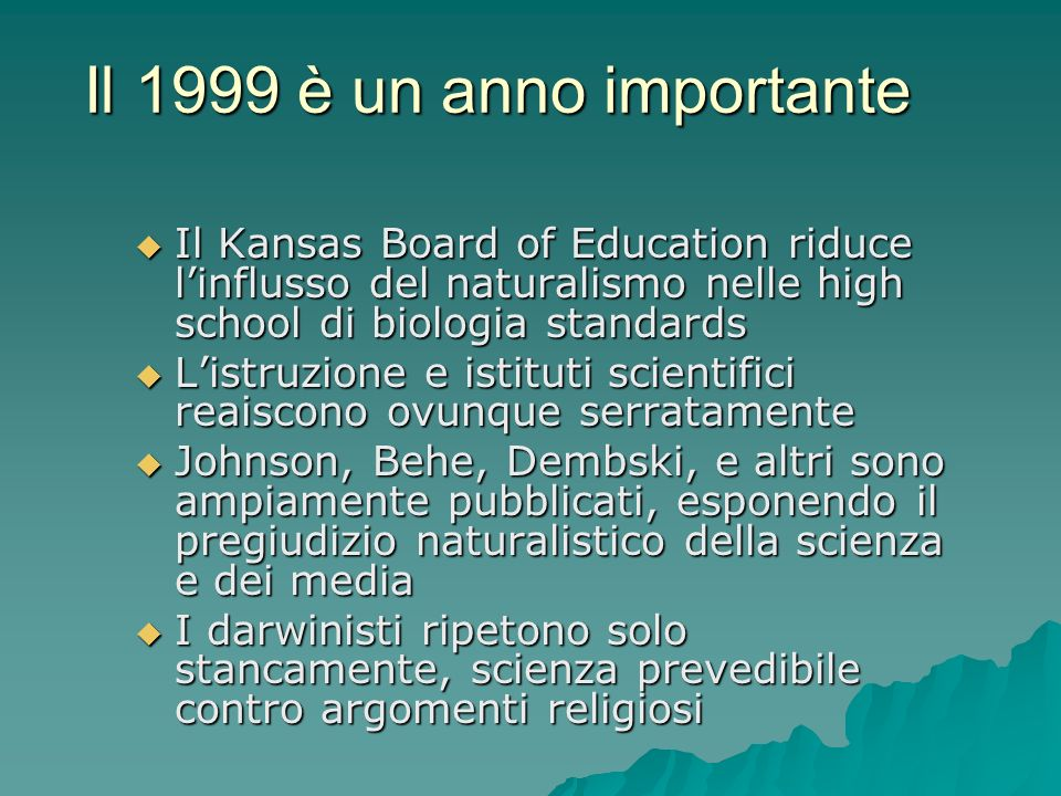 Il 1999 è un anno importante Il Kansas Board of Education riduce l'influsso del naturalismo nelle high school di biologia standards.