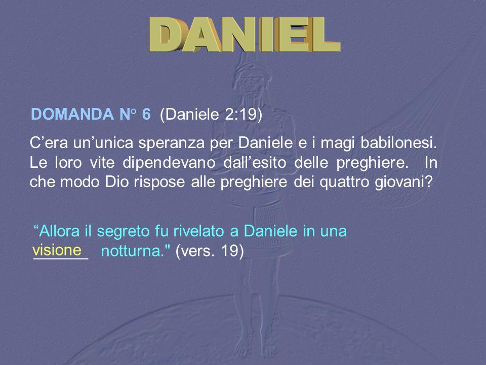 DOMANDA N° 6 (Daniele 2:19)