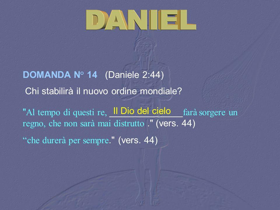 DOMANDA N° 14 (Daniele 2:44) Chi stabilirà il nuovo ordine mondiale