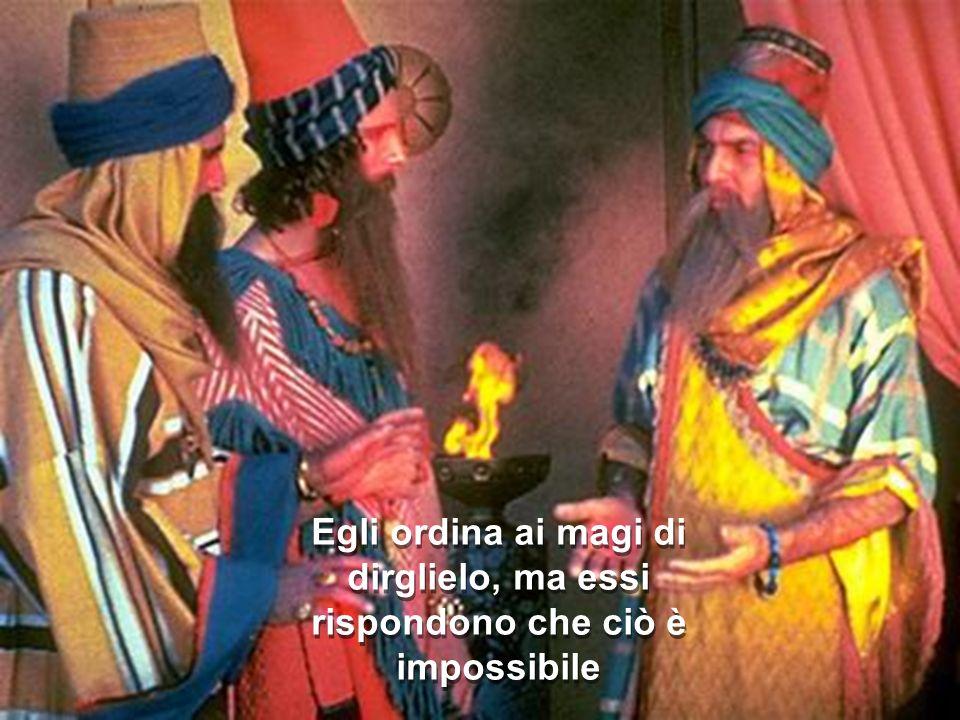 Egli ordina ai magi di dirglielo, ma essi rispondono che ciò è impossibile