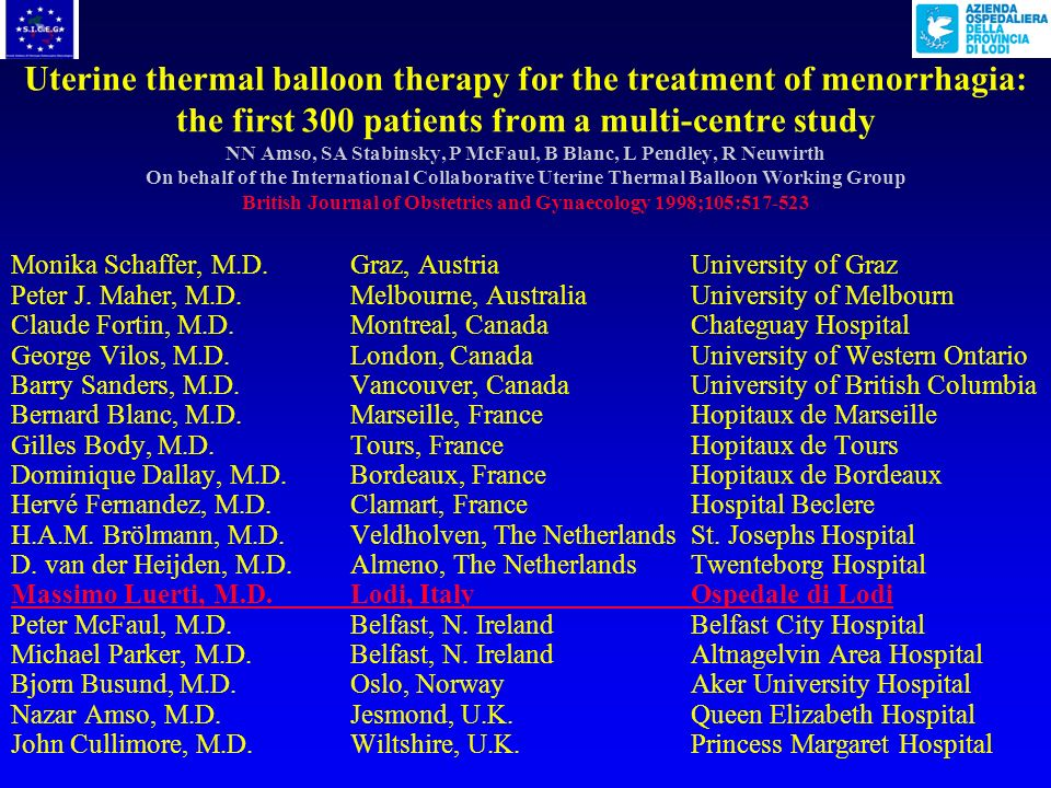 Uterine thermal balloon therapy for the treatment of menorrhagia: the first 300 patients from a multi-centre study NN Amso, SA Stabinsky, P McFaul, B Blanc, L Pendley, R Neuwirth On behalf of the International Collaborative Uterine Thermal Balloon Working Group British Journal of Obstetrics and Gynaecology 1998;105:517-523