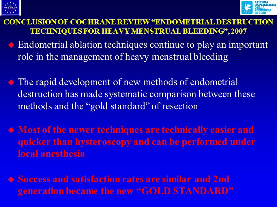 CONCLUSION OF COCHRANE REVIEW ENDOMETRIAL DESTRUCTION TECHNIQUES FOR HEAVY MENSTRUAL BLEEDING , 2007