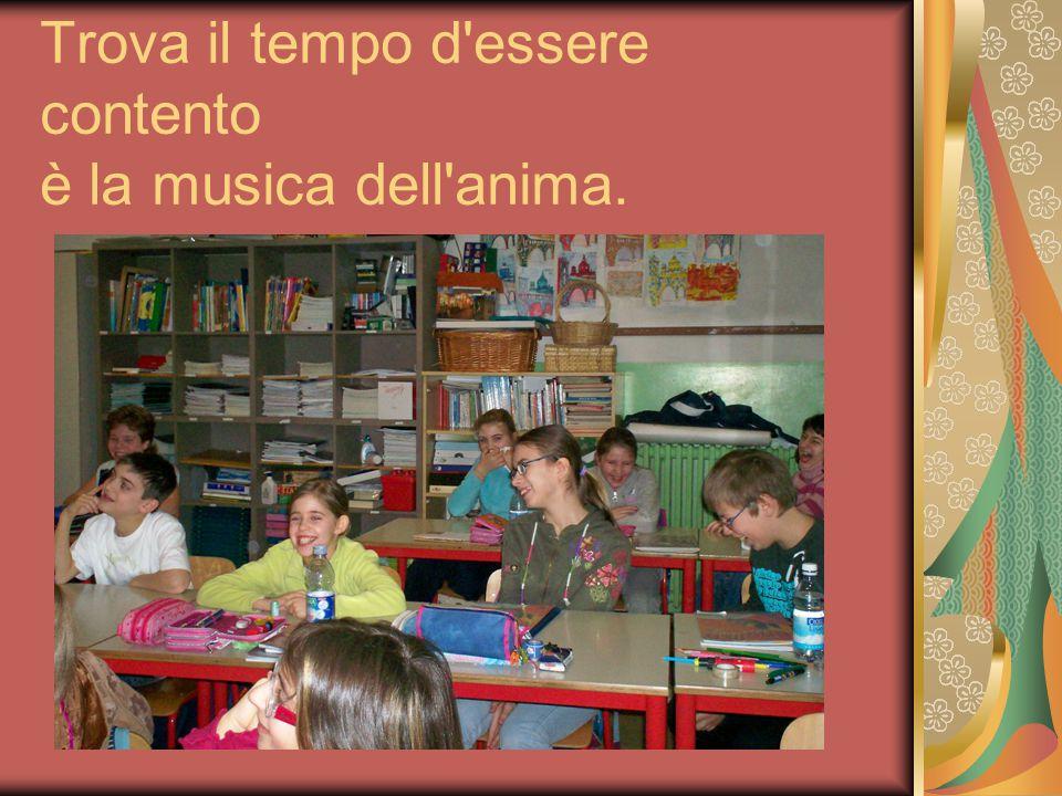 Trova il tempo d essere contento è la musica dell anima.