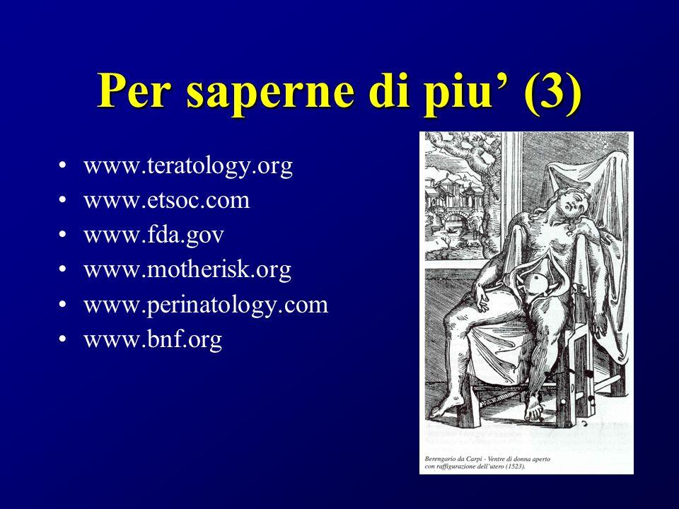 Per saperne di piu' (3) www.teratology.org www.etsoc.com www.fda.gov