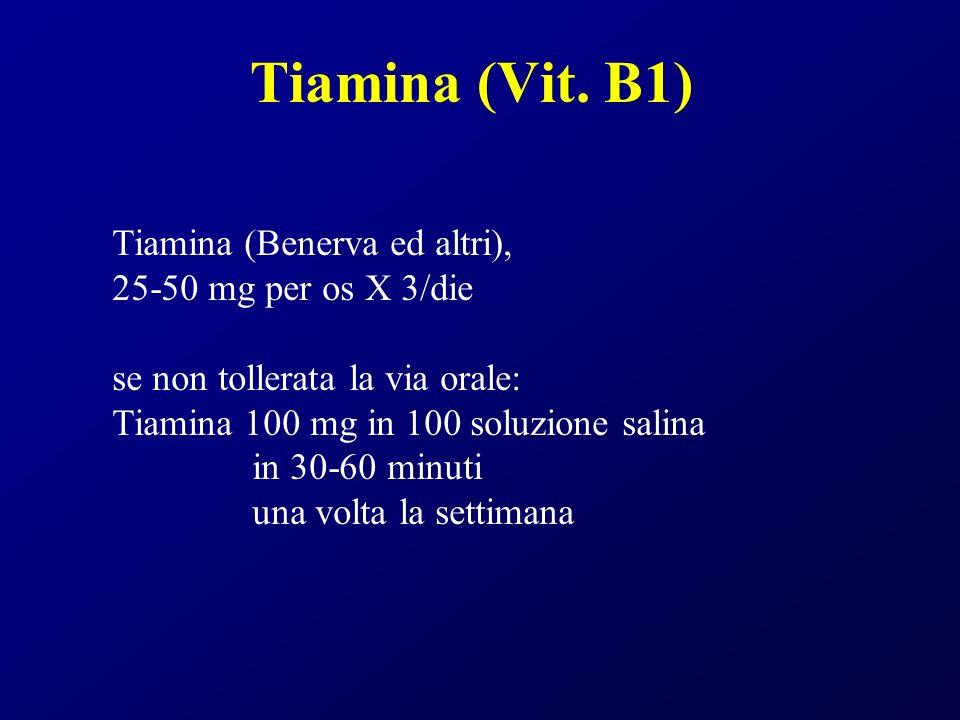Tiamina (Vit. B1) Tiamina (Benerva ed altri), 25-50 mg per os X 3/die