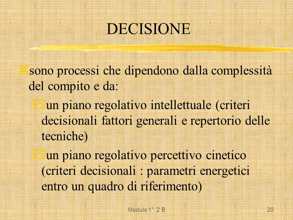 DECISIONEsono processi che dipendono dalla complessità del compito e da: