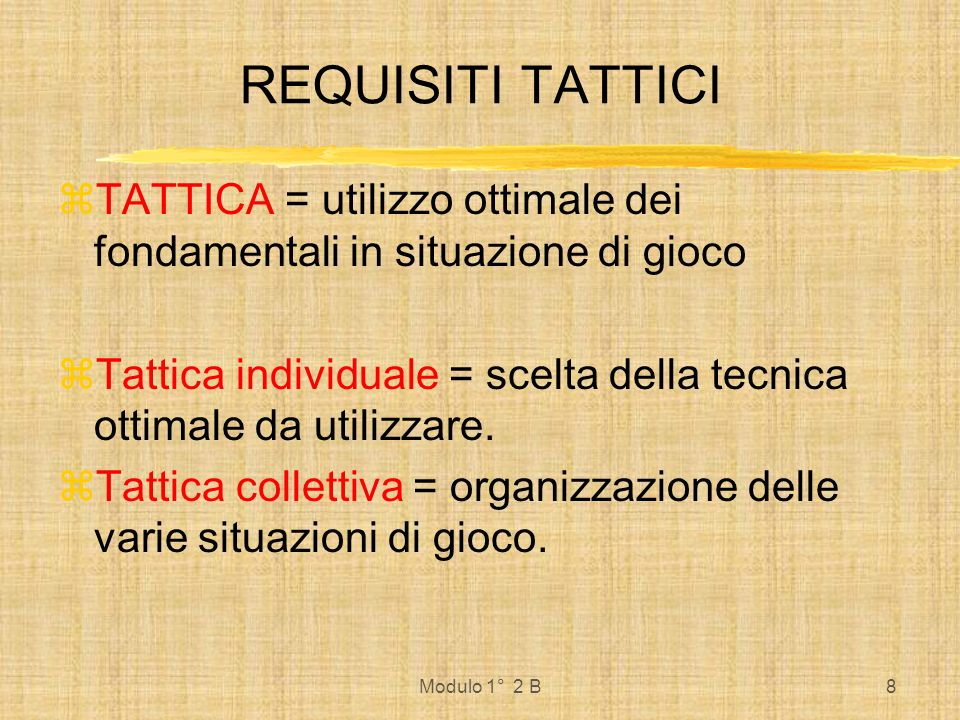 REQUISITI TATTICI TATTICA = utilizzo ottimale dei fondamentali in situazione di gioco.