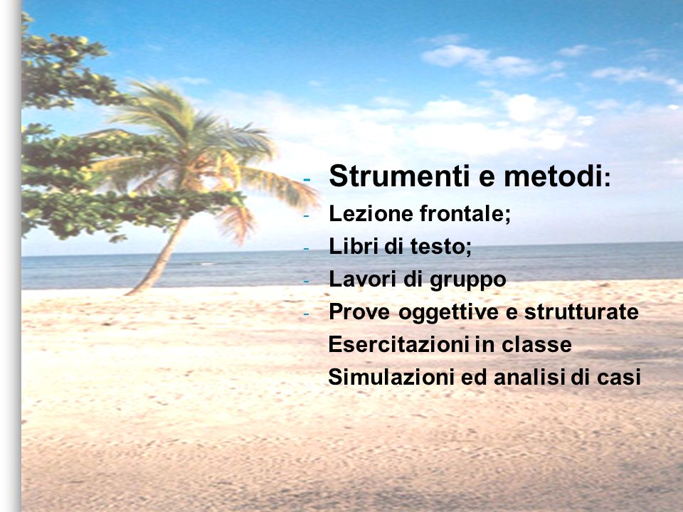 Strumenti e metodi: Lezione frontale; Libri di testo; Lavori di gruppo
