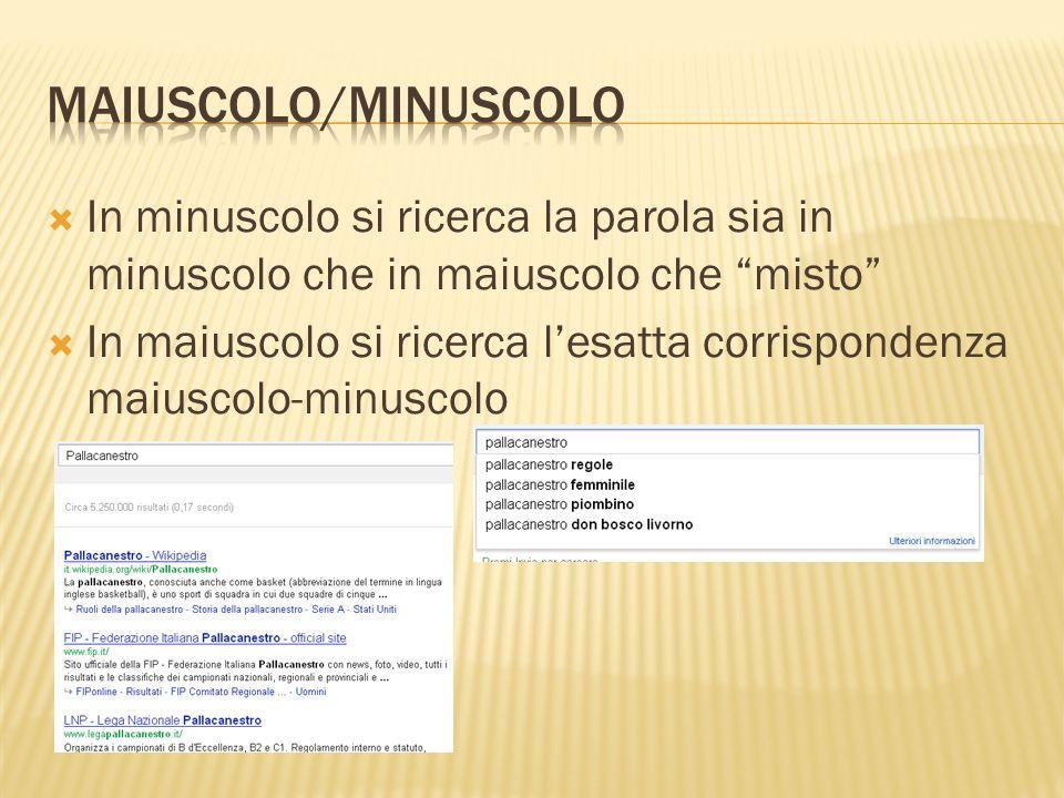 Maiuscolo/Minuscolo In minuscolo si ricerca la parola sia in minuscolo che in maiuscolo che misto