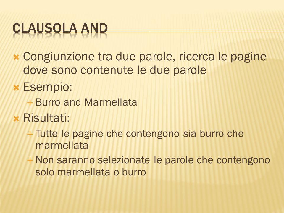ClausolA AND Congiunzione tra due parole, ricerca le pagine dove sono contenute le due parole. Esempio:
