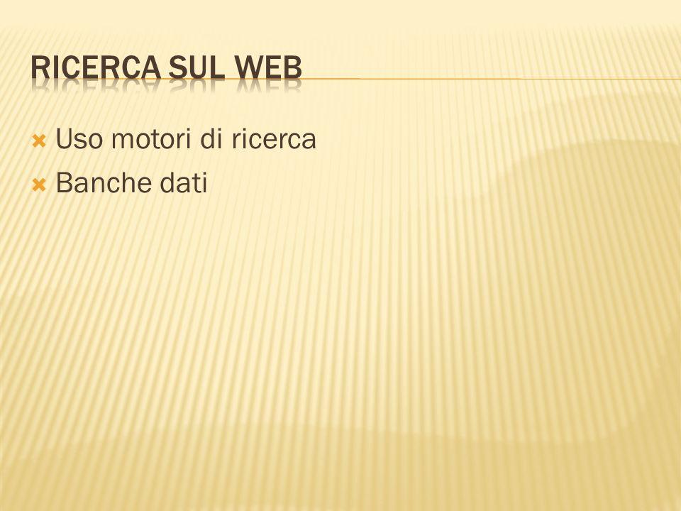 Ricerca sul Web Uso motori di ricerca Banche dati