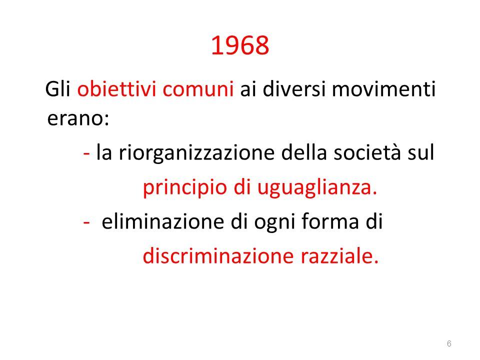 1968 Gli obiettivi comuni ai diversi movimenti erano: