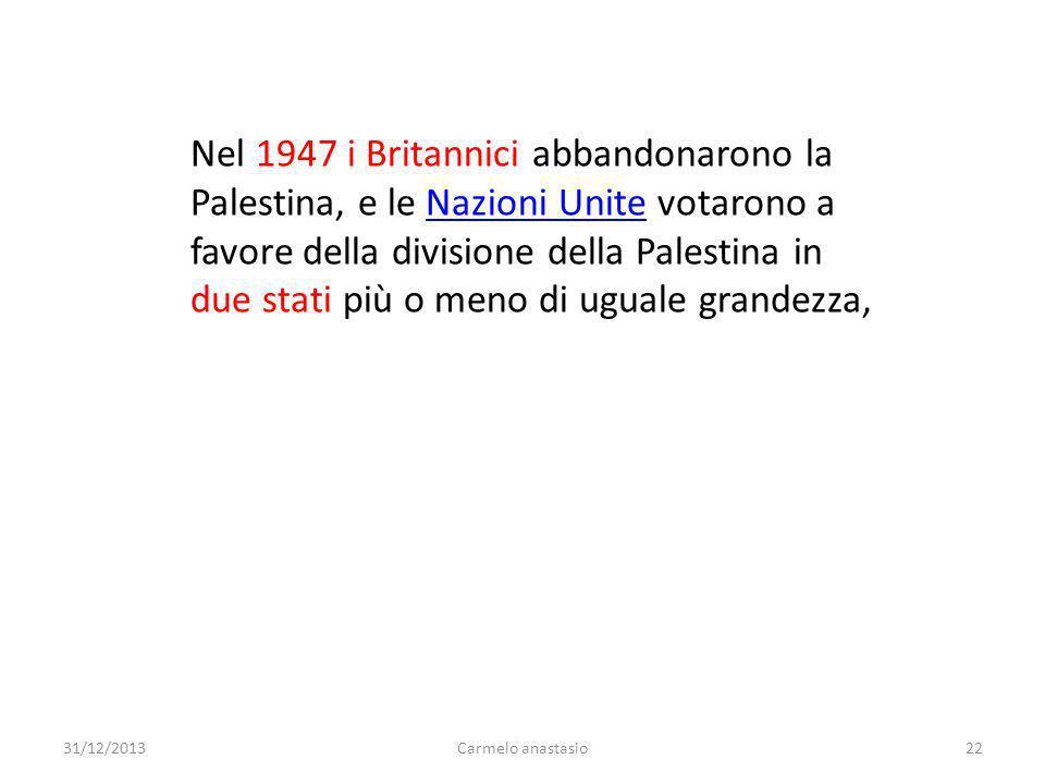 Nel 1947 i Britannici abbandonarono la Palestina, e le Nazioni Unite votarono a favore della divisione della Palestina in due stati più o meno di uguale grandezza,