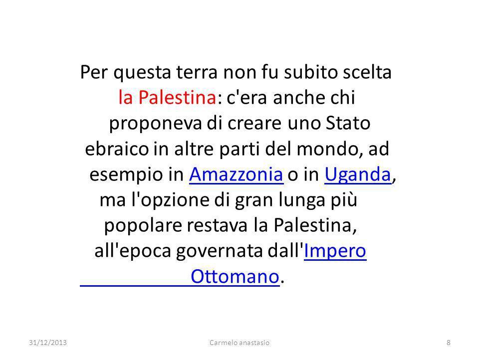 Per questa terra non fu subito scelta la Palestina: c era anche chi