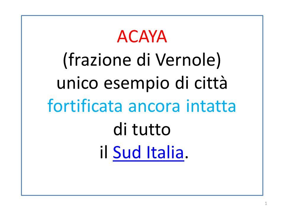 ACAYA (frazione di Vernole) unico esempio di città fortificata ancora intatta di tutto il Sud Italia.