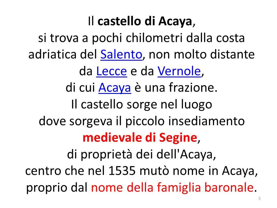 di cui Acaya è una frazione. Il castello sorge nel luogo