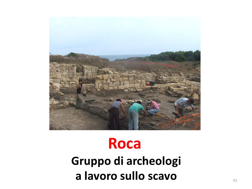 Roca Gruppo di archeologi a lavoro sullo scavo