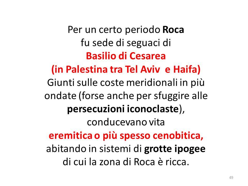 (in Palestina tra Tel Aviv e Haifa) eremitica o più spesso cenobitica,
