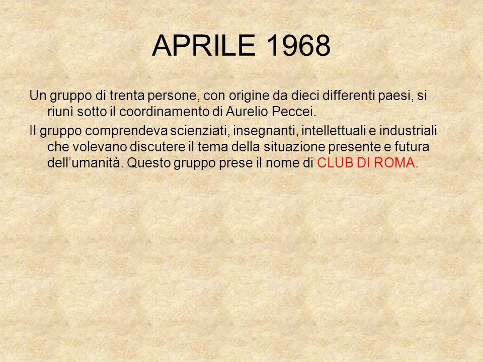 APRILE 1968Un gruppo di trenta persone, con origine da dieci differenti paesi, si riunì sotto il coordinamento di Aurelio Peccei.