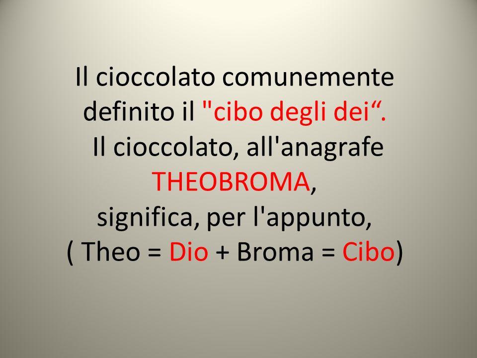 Il cioccolato comunemente definito il cibo degli dei .